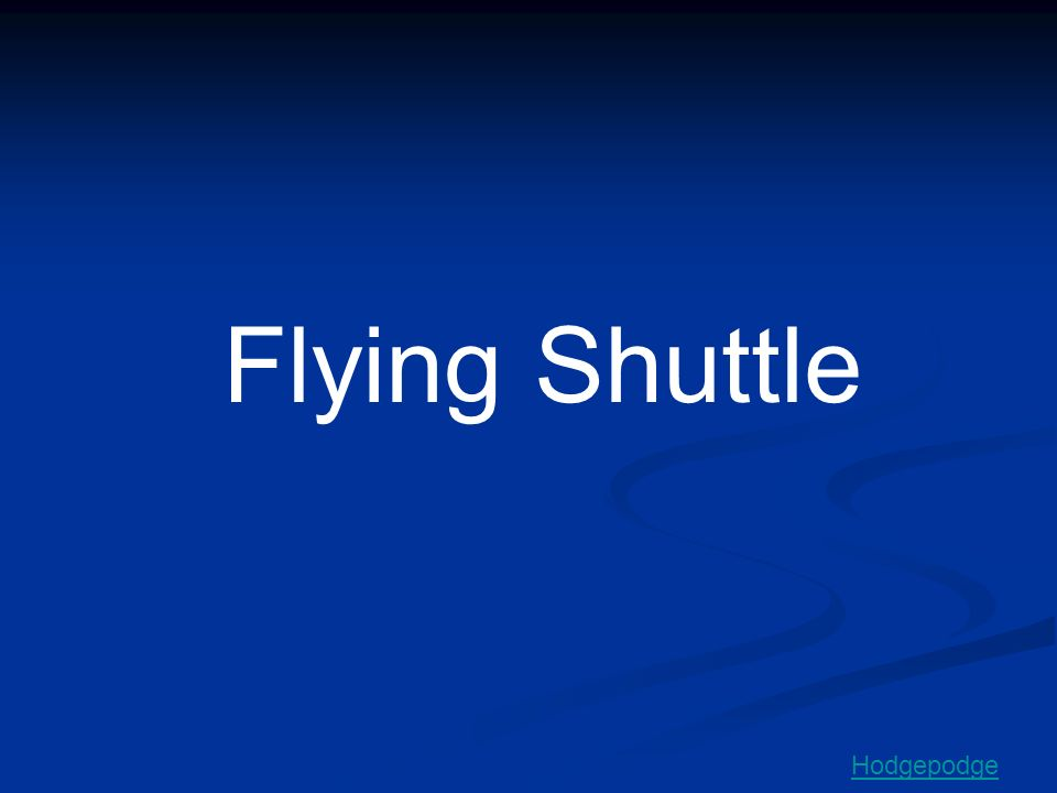 Flying Shuttle Hodgepodge