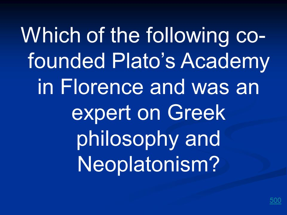 Which of the following co- founded Plato's Academy in Florence and was an expert on Greek philosophy and Neoplatonism