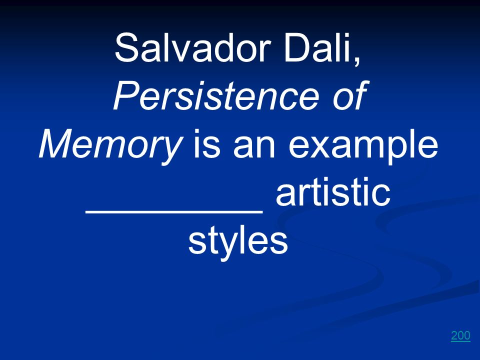 Salvador Dali, Persistence of Memory is an example ________ artistic styles