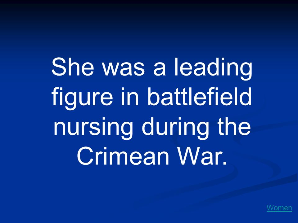 She was a leading figure in battlefield nursing during the Crimean War.