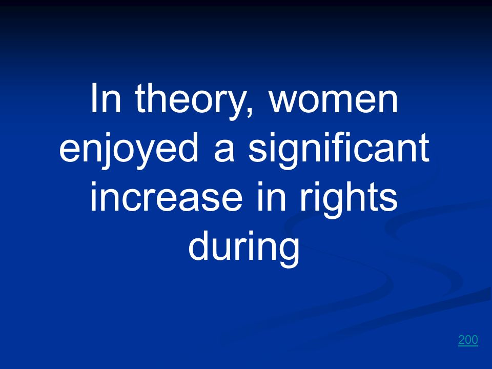 In theory, women enjoyed a significant increase in rights during