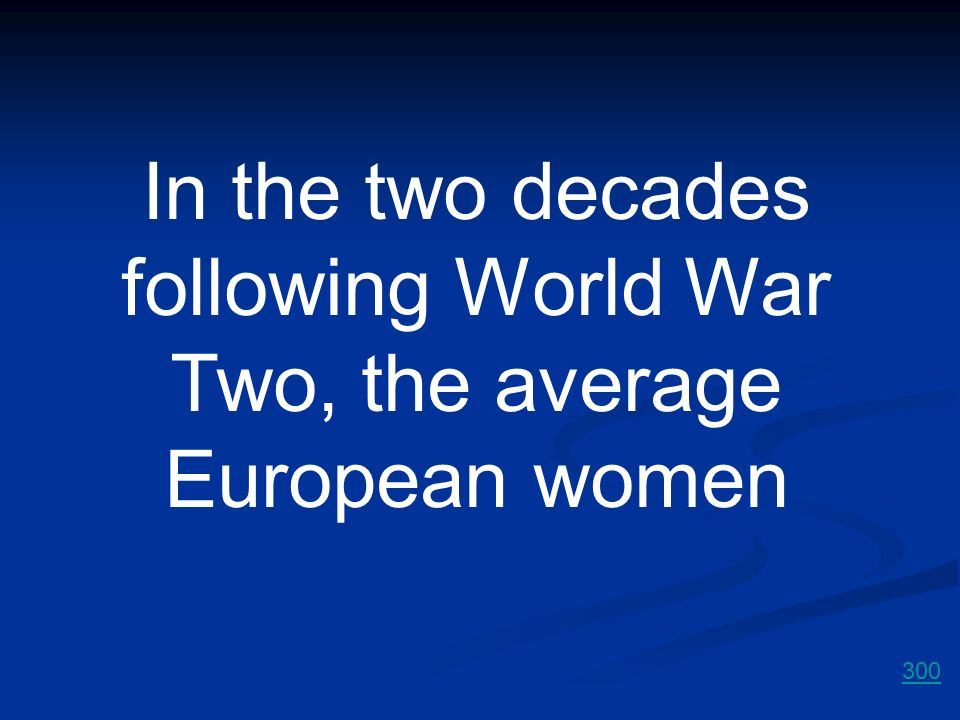 In the two decades following World War Two, the average European women