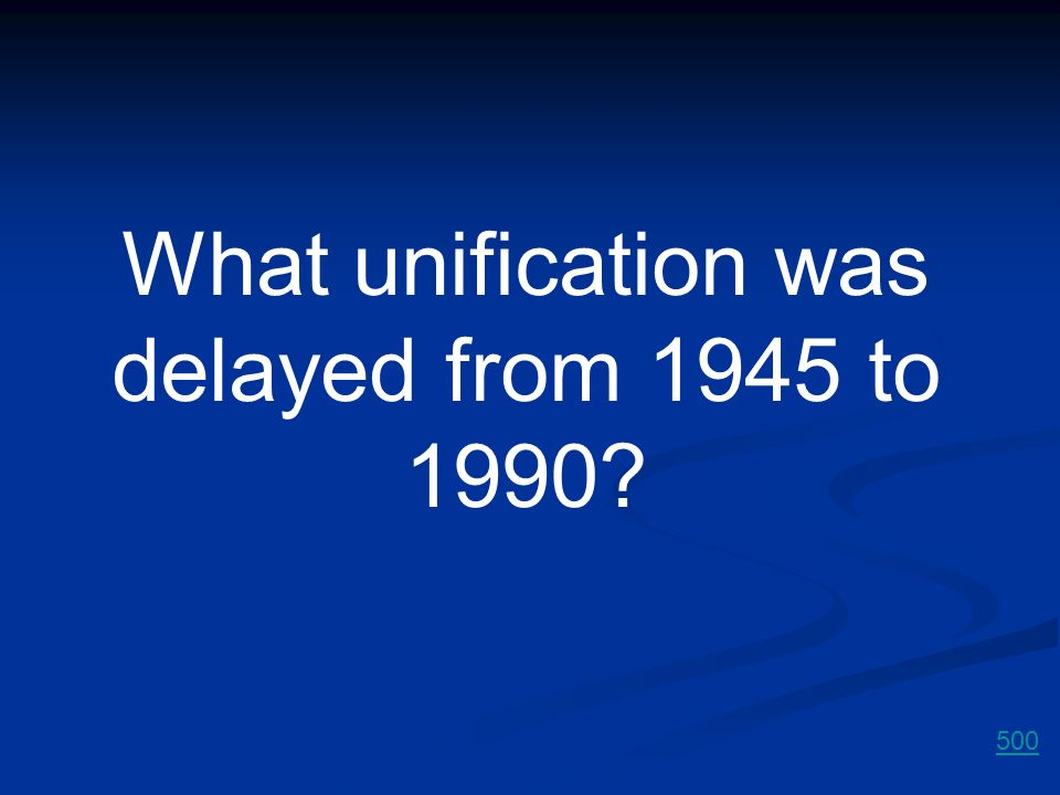 What unification was delayed from 1945 to 1990
