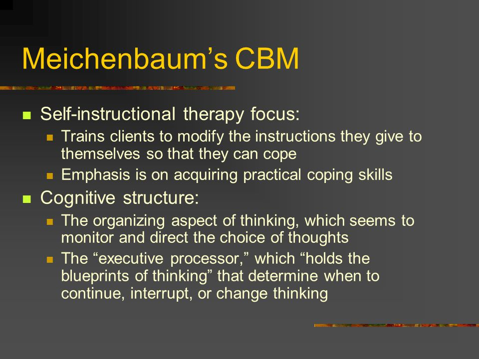 Meichenbaum's CBM Self-instructional therapy focus:
