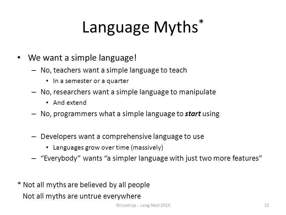 Language Myths* We want a simple language!