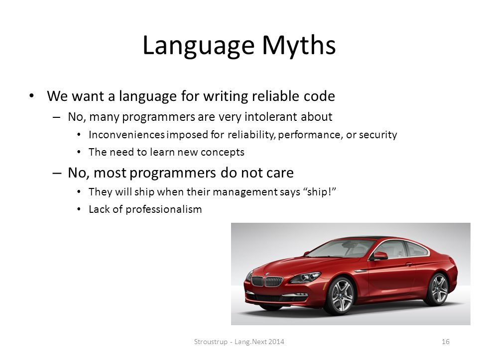 Language Myths We want a language for writing reliable code