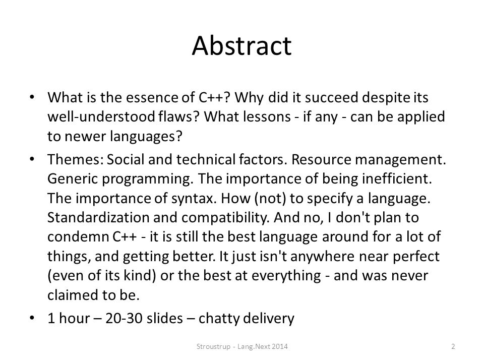 Abstract What is the essence of C++ Why did it succeed despite its well-understood flaws What lessons - if any - can be applied to newer languages