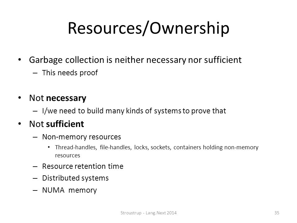 Resources/Ownership Garbage collection is neither necessary nor sufficient. This needs proof. Not necessary.