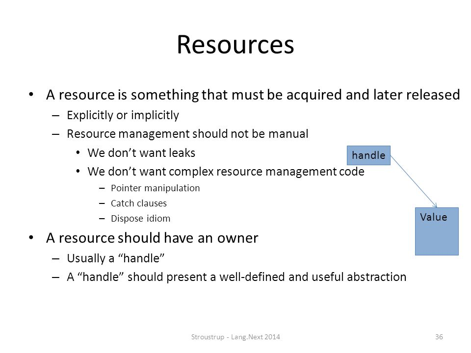 Resources A resource is something that must be acquired and later released. Explicitly or implicitly.