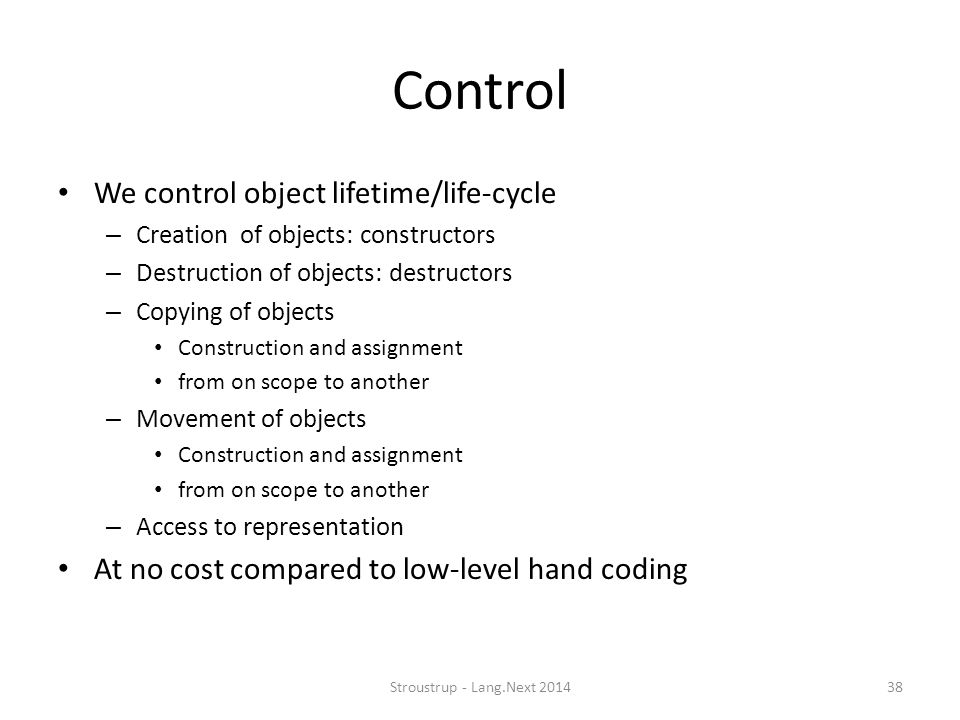 Control We control object lifetime/life-cycle