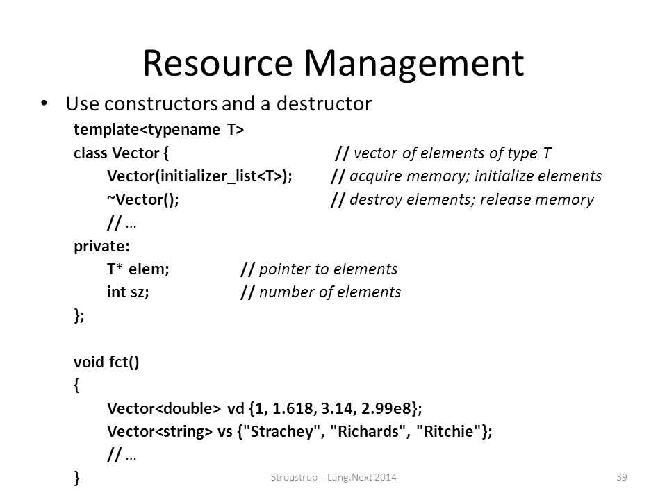 Resource Management Use constructors and a destructor