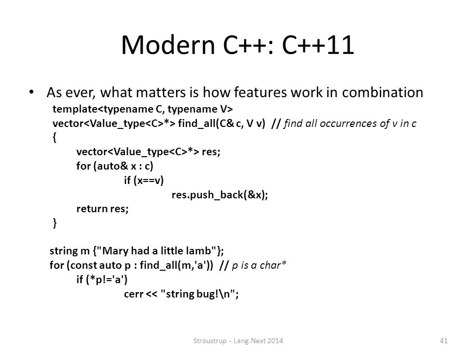 Modern C++: C++11 As ever, what matters is how features work in combination. template<typename C, typename V>