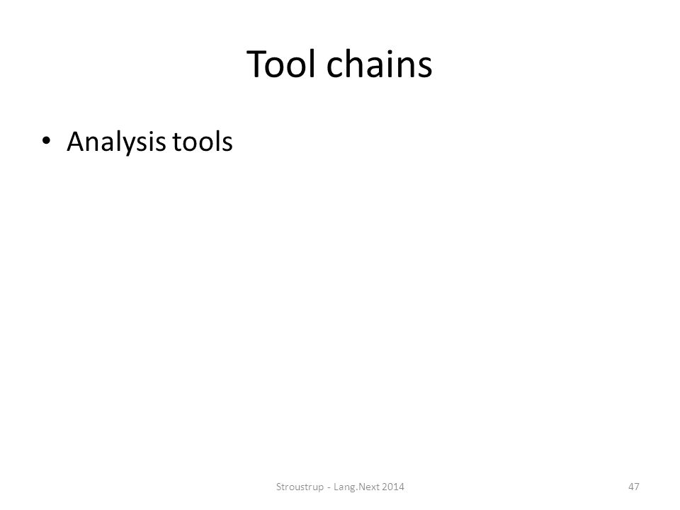 Tool chains Analysis tools Stroustrup - Lang.Next 2014