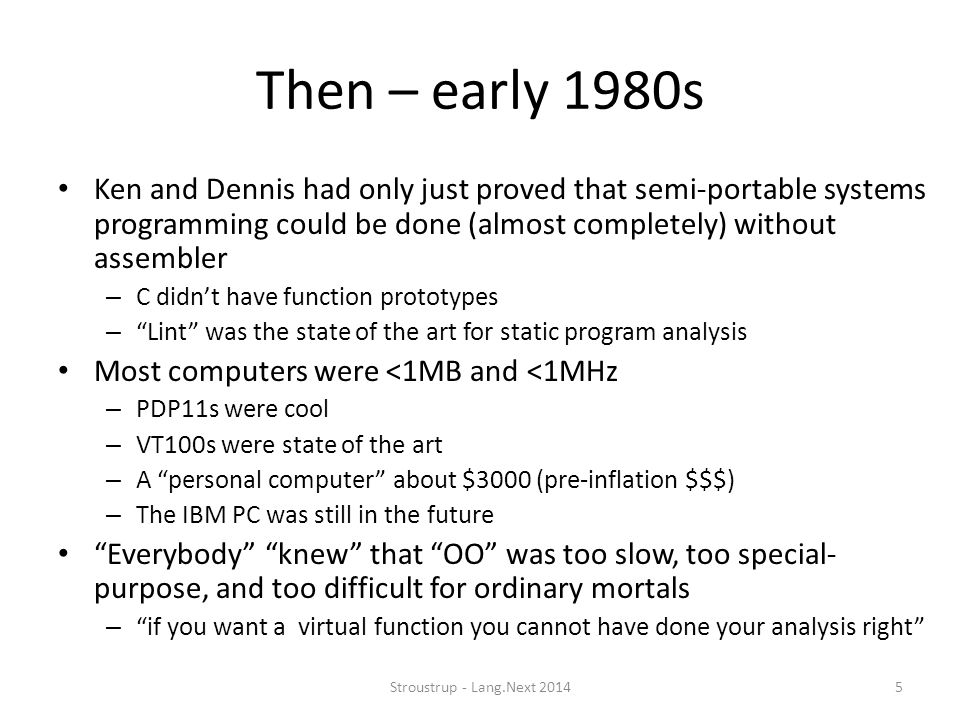 Then – early 1980s Ken and Dennis had only just proved that semi-portable systems programming could be done (almost completely) without assembler.