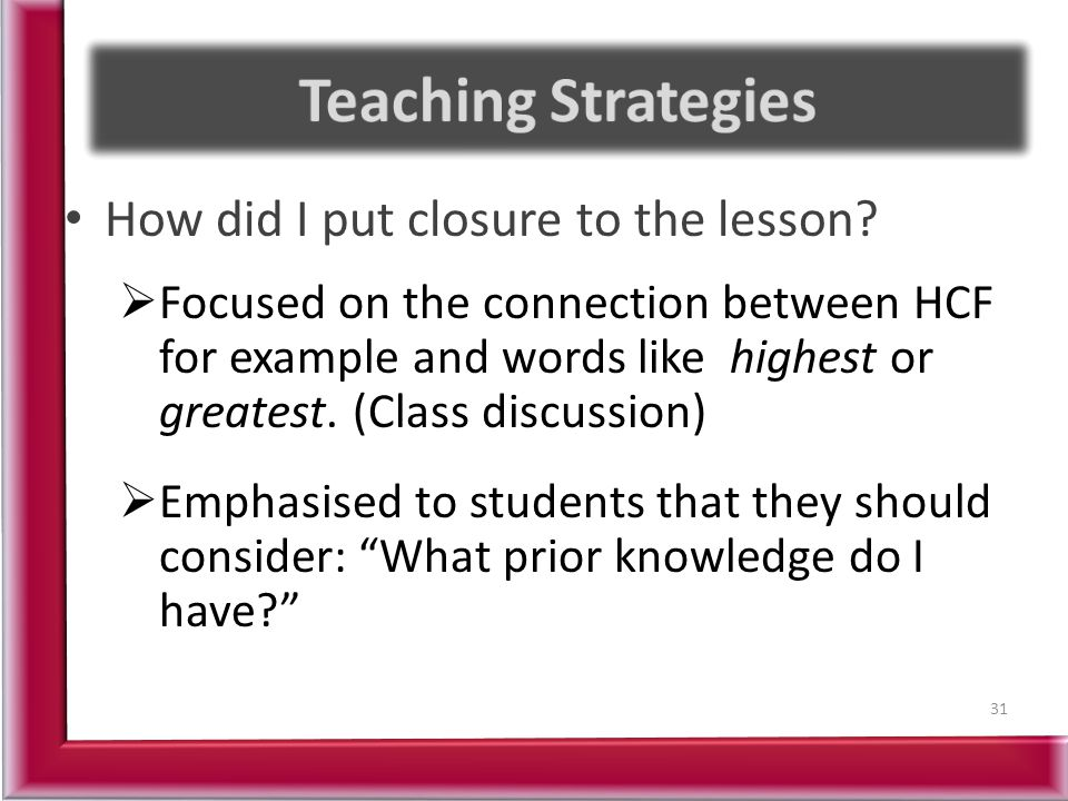Teaching Strategies How did I put closure to the lesson