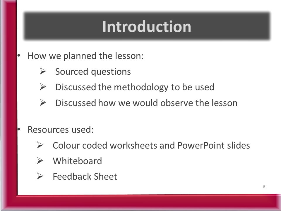 Introduction How we planned the lesson: Sourced questions