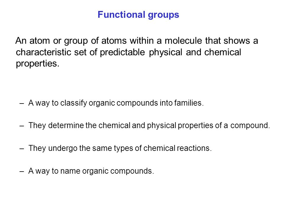 Functional groups An atom or group of atoms within a molecule that shows a characteristic set of predictable physical and chemical properties.