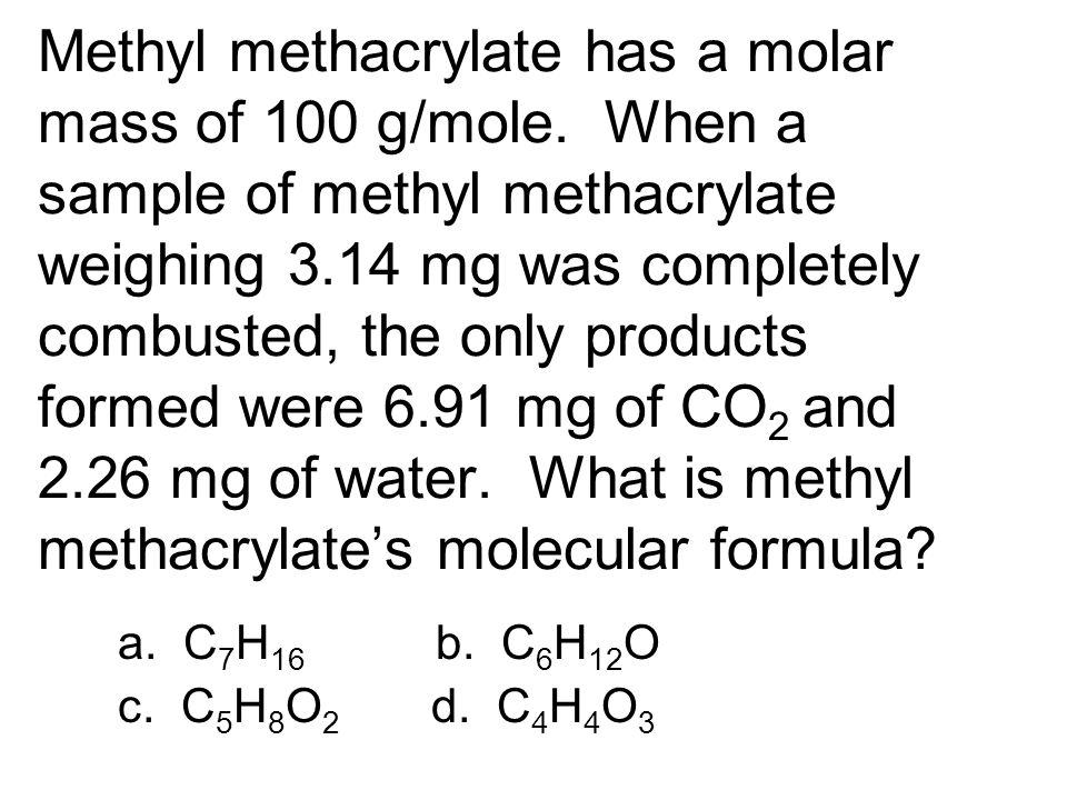 Methyl methacrylate has a molar mass of 100 g/mole
