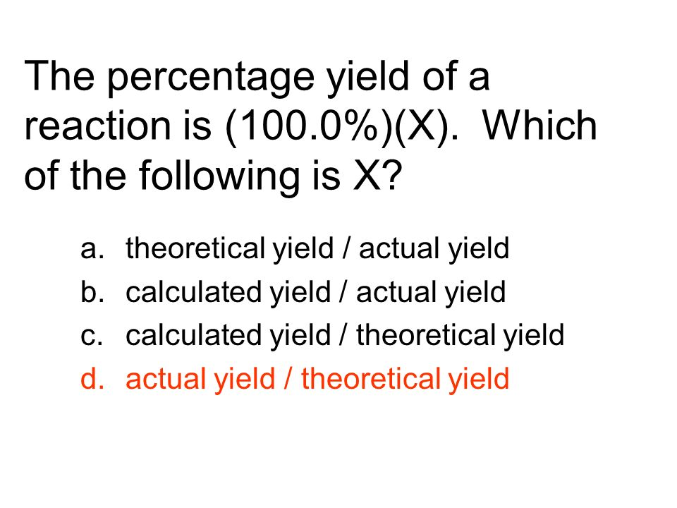 The percentage yield of a reaction is (100. 0%)(X)