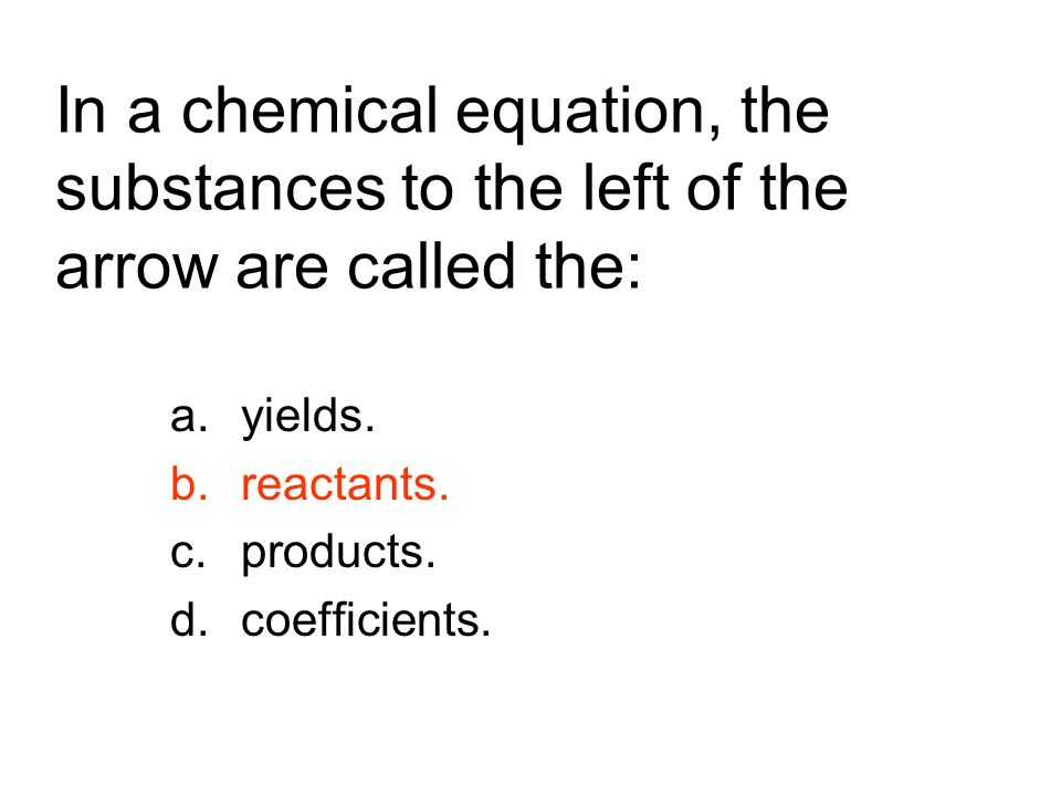 yields. reactants. products. coefficients.