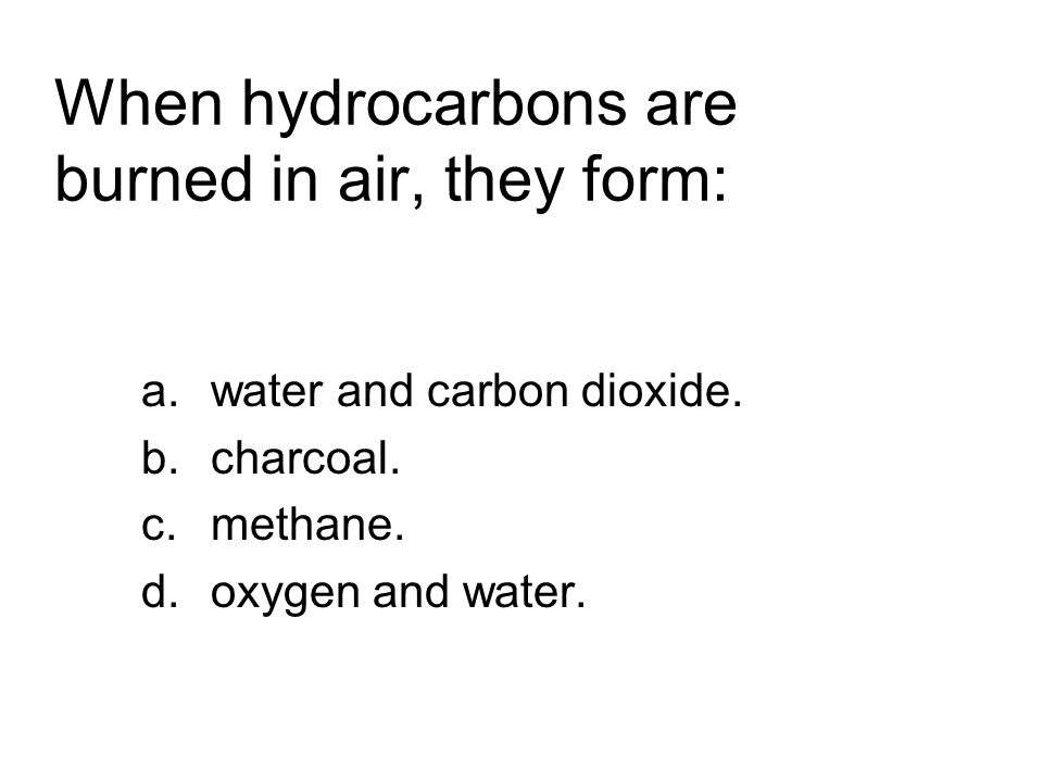When hydrocarbons are burned in air, they form: