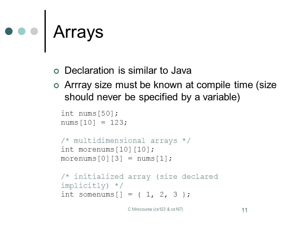 Arrays Declaration is similar to Java