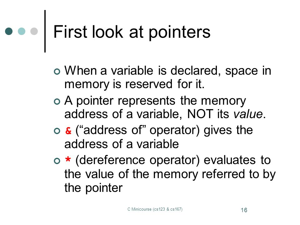First look at pointers When a variable is declared, space in memory is reserved for it.
