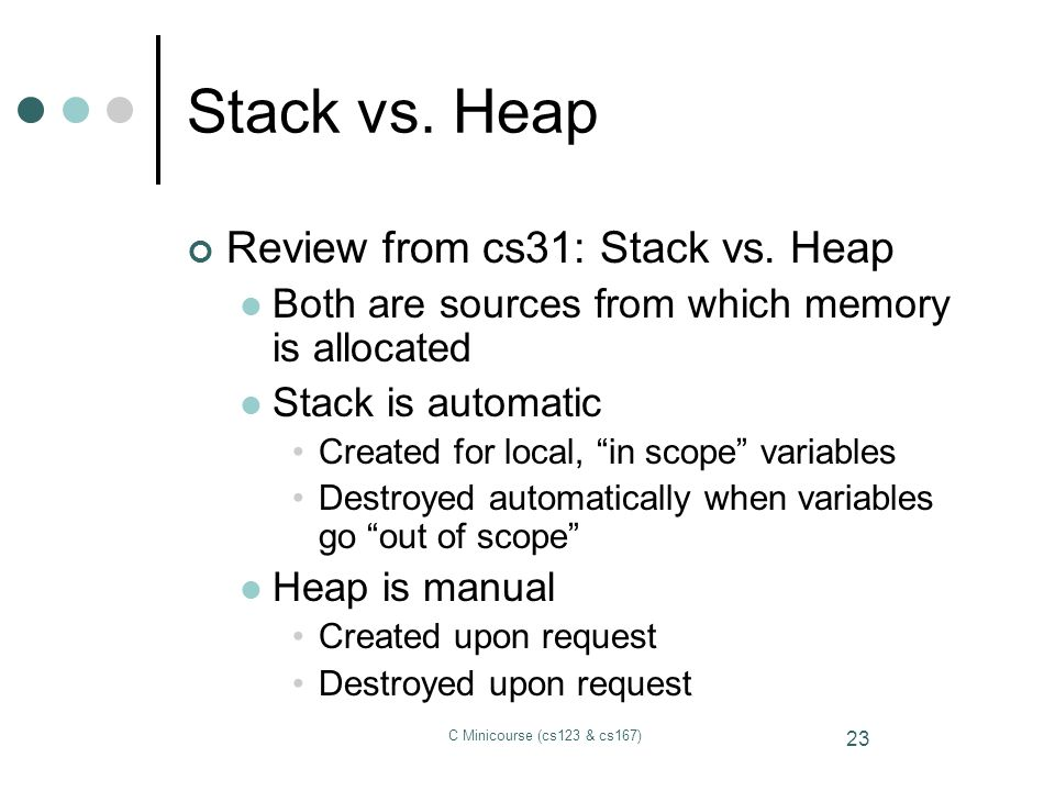 Stack vs. Heap Review from cs31: Stack vs. Heap