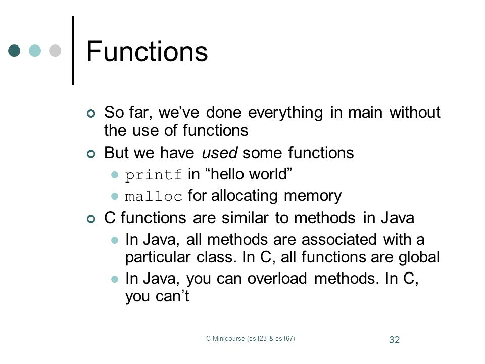 Functions So far, we've done everything in main without the use of functions. But we have used some functions.