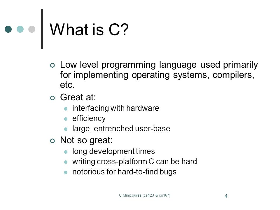 What is C Low level programming language used primarily for implementing operating systems, compilers, etc.