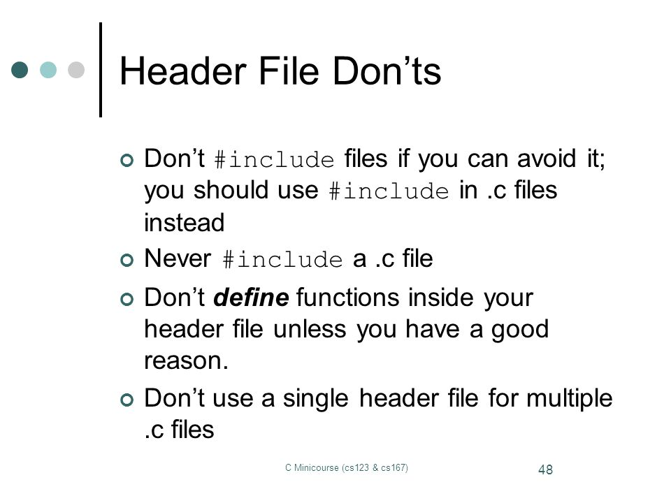 Header File Don'ts Don't #include files if you can avoid it; you should use #include in .c files instead.