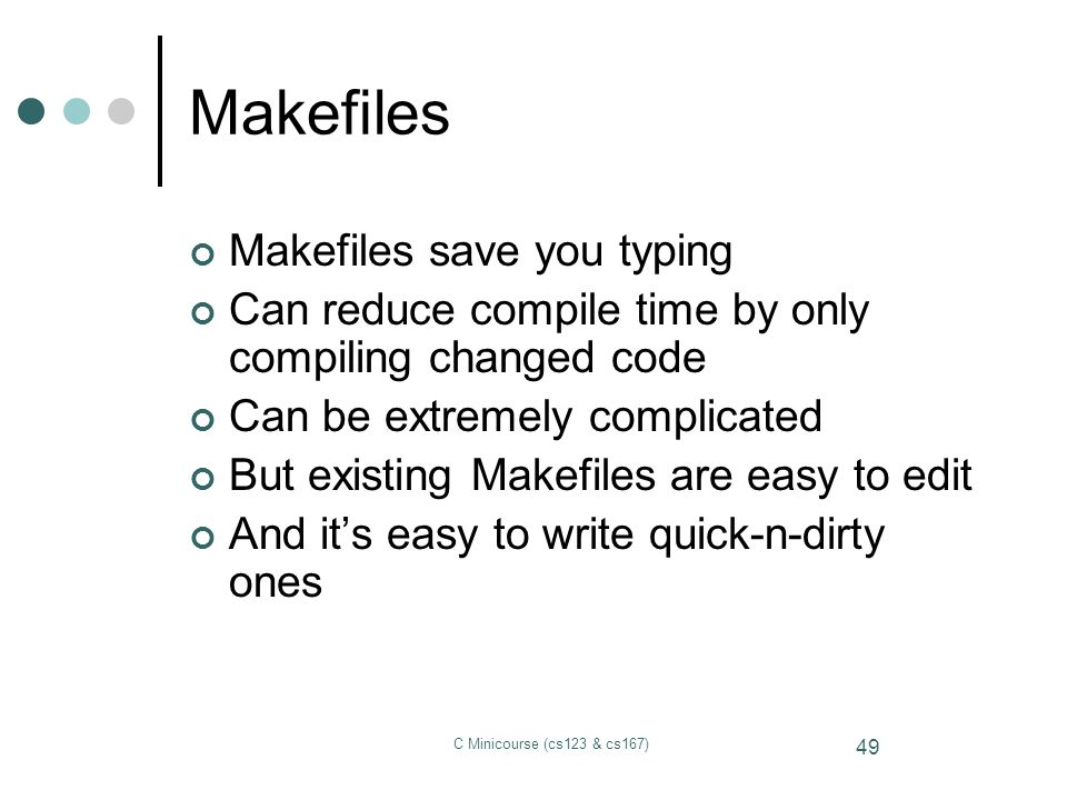 Makefiles Makefiles save you typing