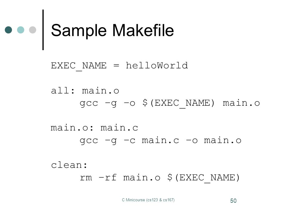 Sample Makefile EXEC_NAME = helloWorld all: main.o