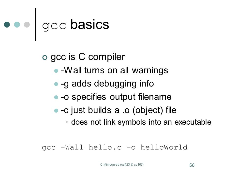 gcc basics gcc is C compiler -Wall turns on all warnings