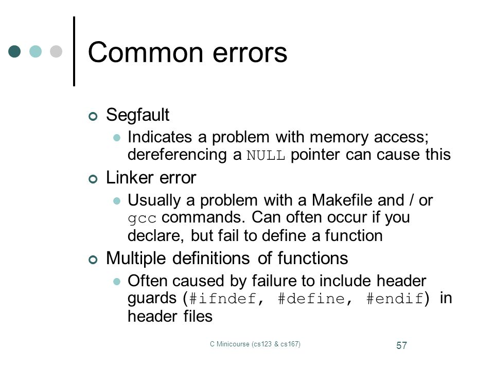 Common errors Segfault Linker error Multiple definitions of functions