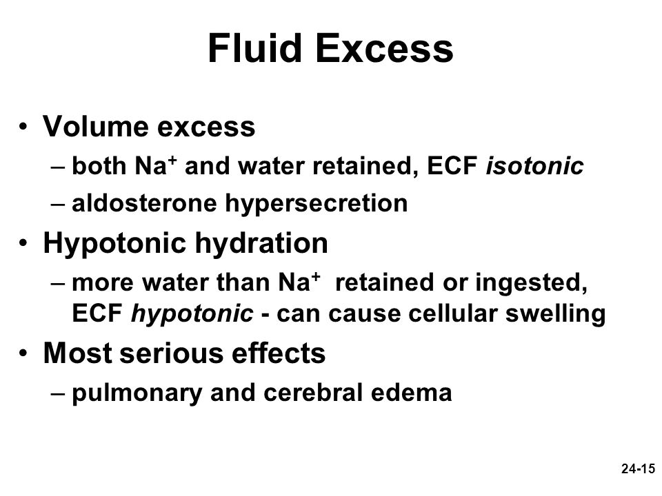 Fluid Excess Volume excess Hypotonic hydration Most serious effects