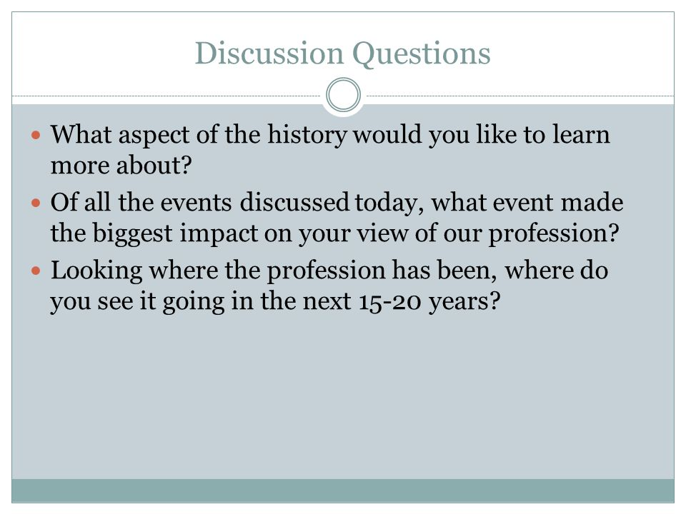 Discussion Questions What aspect of the history would you like to learn more about