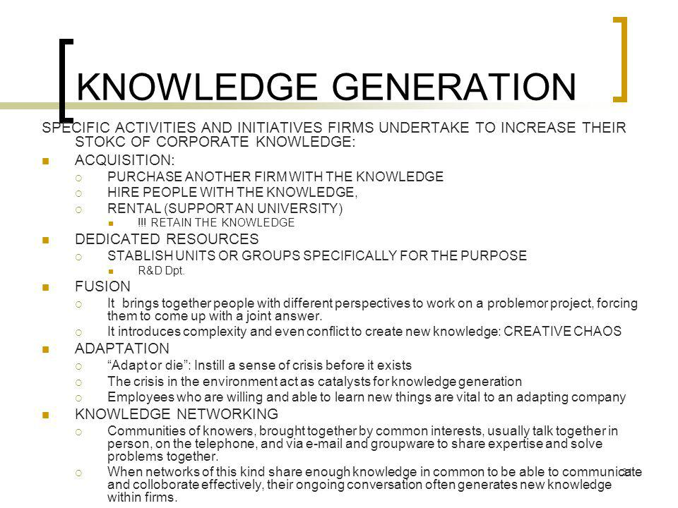 KNOWLEDGE GENERATION SPECIFIC ACTIVITIES AND INITIATIVES FIRMS UNDERTAKE TO INCREASE THEIR STOKC OF CORPORATE KNOWLEDGE: