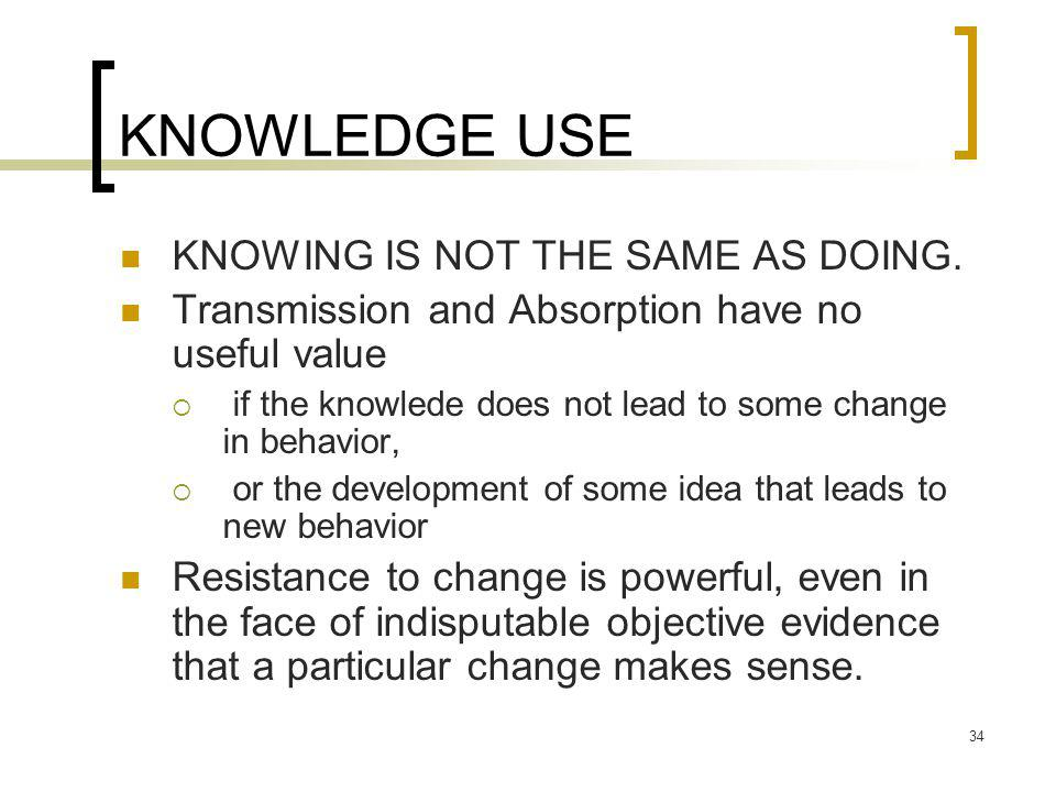 KNOWLEDGE USE KNOWING IS NOT THE SAME AS DOING.