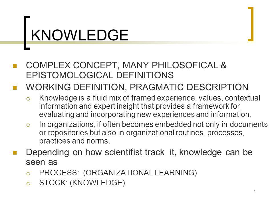 KNOWLEDGE COMPLEX CONCEPT, MANY PHILOSOFICAL & EPISTOMOLOGICAL DEFINITIONS. WORKING DEFINITION, PRAGMATIC DESCRIPTION.