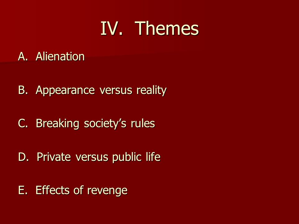 IV. Themes A. Alienation B. Appearance versus reality