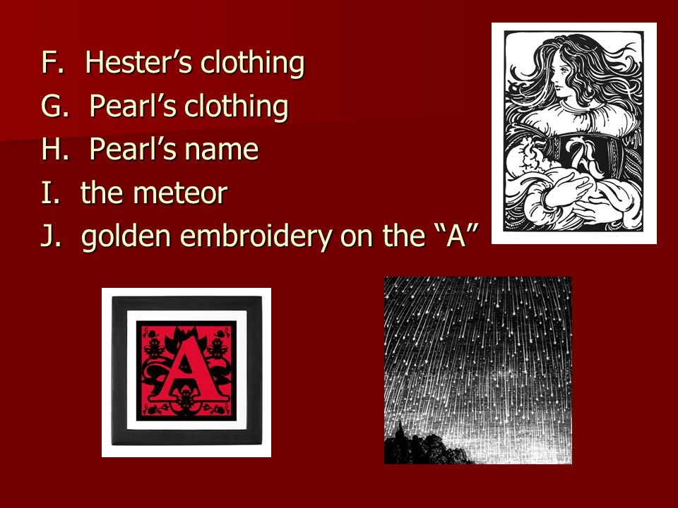 F. Hester's clothing G. Pearl's clothing. H.