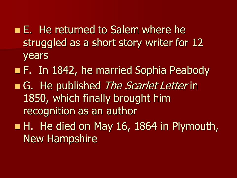 E. He returned to Salem where he struggled as a short story writer for 12 years
