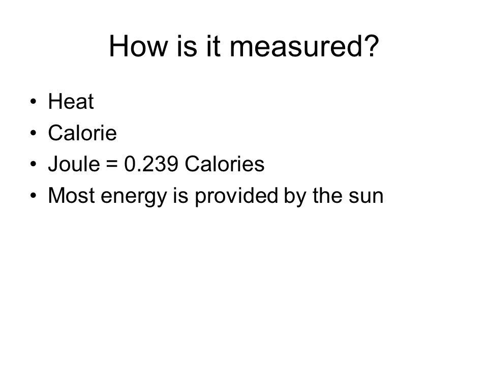 How is it measured Heat Calorie Joule = 0.239 Calories