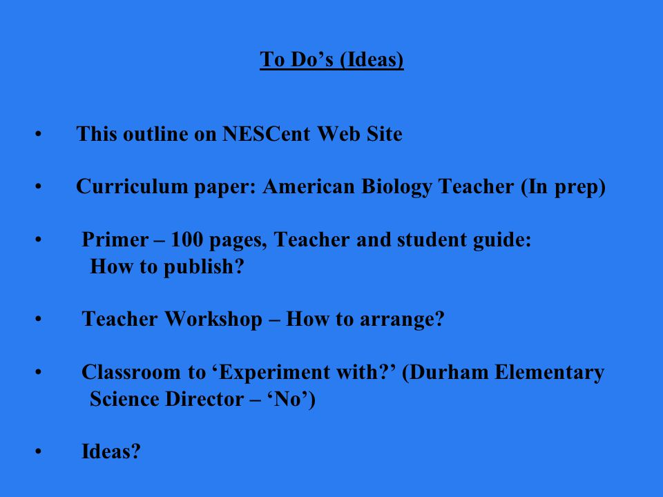 To Do's (Ideas) This outline on NESCent Web Site. Curriculum paper: American Biology Teacher (In prep)