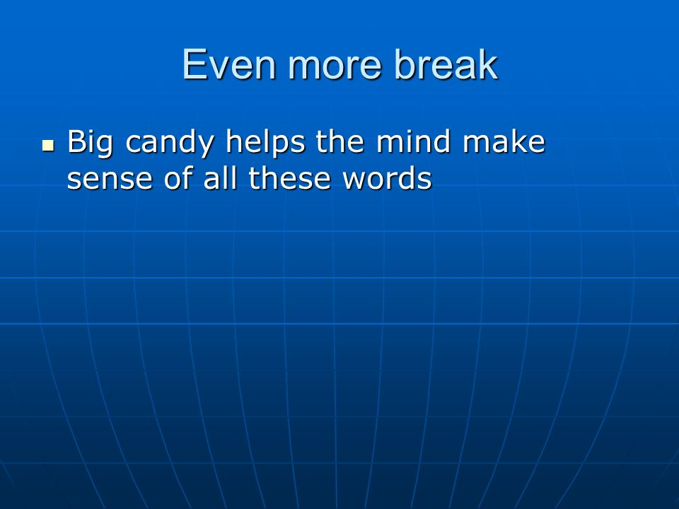 Even more break Big candy helps the mind make sense of all these words