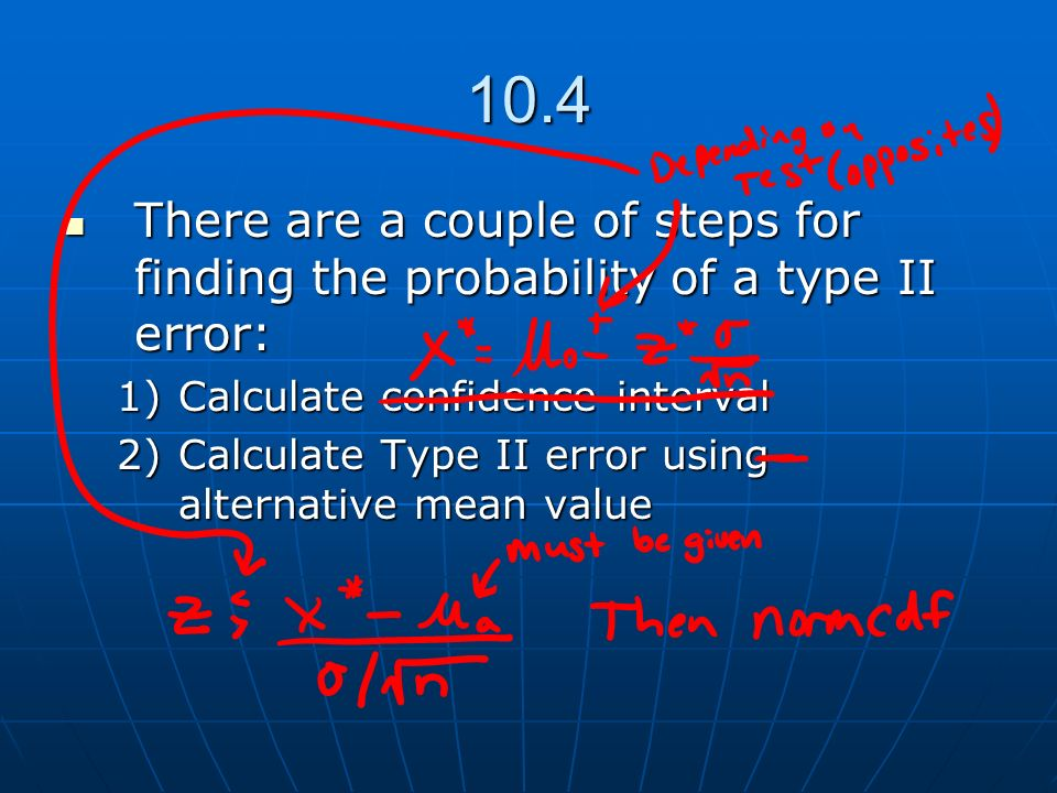 10.4 There are a couple of steps for finding the probability of a type II error: Calculate confidence interval.