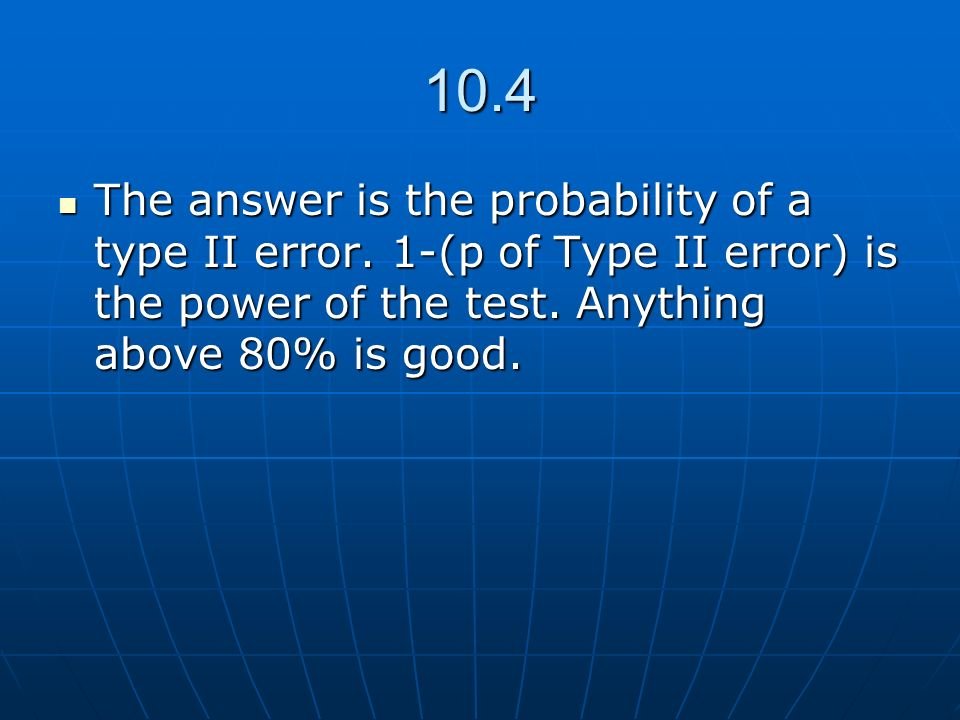 10.4 The answer is the probability of a type II error.