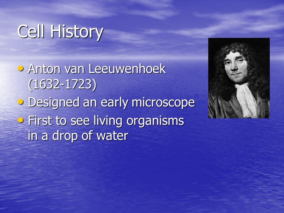 Cell History Anton van Leeuwenhoek (1632-1723)