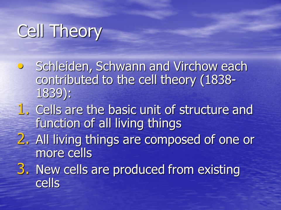 Cell Theory Schleiden, Schwann and Virchow each contributed to the cell theory (1838-1839):
